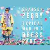 Grayson Perry Typical Man in a Dress Part 2