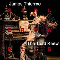 The Toad Knew - James Thiérrée