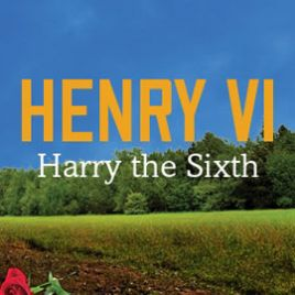 Henry VI: Harry the Sixth