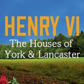 Henry VI: Houses of York & Lancaster